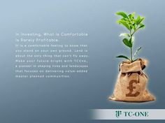 """""""In investing, what is comfortable is rarely profitable. It is a comfortable feeling to know that you stand on your own ground. Land is about the only thing that can't fly away.""""   Make your future bright with TCOne, a pioneer in shaping lives and landscapes that focuses on delivering value-added master planned communities."""
