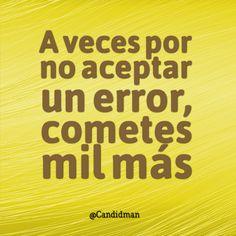 """""""A veces por no aceptar un #Error, cometes mil más"""". @candidman #Frases #Motivacionales"""