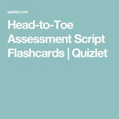 Head-to-Toe Assessment Script Flashcards | Quizlet