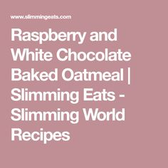 Raspberry and White Chocolate Baked Oatmeal | Slimming Eats - Slimming World Recipes