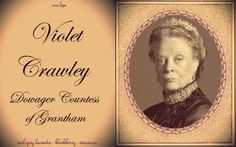 .I used to know her as Maggie Smith.  But now she has become Mama (with the French accent)  Crawley to me.