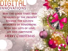 May all the sweet magic of Christmas conspire to gladden your heart and fill every wish. Merry Christmas!  -Regards Digital Innovations