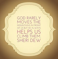 """God rarely moves the mountains in front of us but He always helps us climb them. --Sheri Dew #byuwc #womensconference #lds"