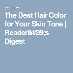 The Best Hair Color for Your Skin Tone | Reader's Digest