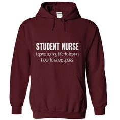 Student Nurse - I gave up my life to learn how to save  T Shirt, Hoodie, Sweatshirt