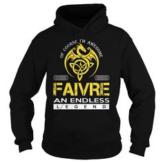 Of Course I'm Awesome FAIVRE An Endless Legend Name Shirts #Faivre