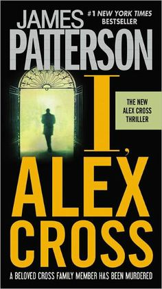 James Patterson I love all of James Patterson books, especially his Alex Cross books.