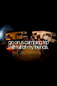 Bucket List. in the middle of a random field like in mmfd and not in a campground