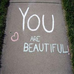 you are beautiful.I hope you know that.you are beautiful inside and out.and I REALLY hope that we get our someday.I love you. You Are Perfect, You Are Beautiful, Beautiful Things, Beautiful People, Pretty People, Beautiful Women, Sidewalk Chalk Art, Chalk Drawings, Anti Bullying
