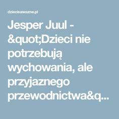 """Jesper Juul - """"Dzieci nie potrzebują wychowania, ale przyjaznego przewodnictwa"""""""