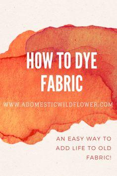 How to dye fabric on the blog www.adomesticwildflower.com