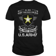 All men are created equal but only the finest served in U.S Army #Army #Military #U.S Army. Military t-shirts,Military sweatshirts, Military hoodies,Military v-necks,Military tank top,Military legging.
