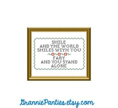 PDF PATTERN ONLY  Smile and the world smiles with you, fart and you stand alone - counted cross stitch sampler pattern 8x10. $5.00, via Etsy.