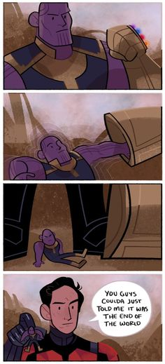 "A four panel comic. Thanos is looking intimidating when he suddenly shrinks down and the gauntlet falls off of him. Ant-man picks him up and says ""You guys coulda just told me it was the end of the world."""