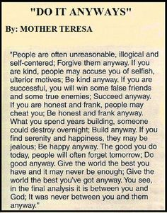 poem of Mother Teresa do it anyway Great Quotes, Quotes To Live By, Me Quotes, Motivational Quotes, Inspirational Quotes, Godly Quotes, Smart Quotes, Faith Quotes, Mother Poems