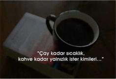 Çay kadar sıcaklık, kahve kadar yalnızlık ister kimileri...