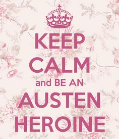 Keep Calm and be an Austen Heroine --Jane Austen Jane Austen Quotes, Jane Austen Novels, Elizabeth Gaskell, Charlotte Bronte, Regency Fashion, Becoming Jane, Bronte Sisters, Classic Literature, Pride And Prejudice