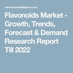 Flavonoids Market - Growth, Trends, Forecast & Demand Research Report Till 2022