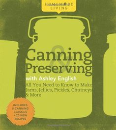 Canning & Preserving with Ashley English (Homemade Living) by Ashley English, http://www.amazon.co.uk/dp/1600594913/ref=cm_sw_r_pi_dp_3poFsb1VKCZ27