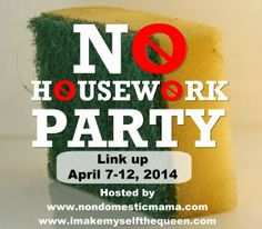 4th Annual No Housework Party April 7-12, 2014.  Link up all (new and old) housework and anti-housework related posts! #nohousework #nohouseworkday #domesticallychallenged #nondomestic #domesticgoddess