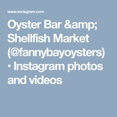 Oyster Bar & Shellfish Market (@fannybayoysters) • Instagram photos and videos