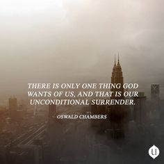 Unconditional surrender. The only thing God wants. The one thing we fight to keep.
