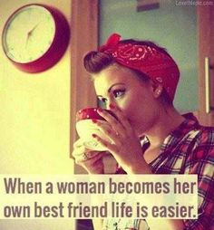 ♥When a woman becomes her own best friend life is easier.    Not sure I agree.    gloversgrind.myorganogold.com