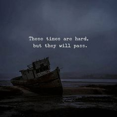 These times are hard but they will pass..
