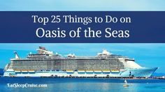 Top 25 Things to Do on Oasis of the Seas. The world's largest class of cruise ship offers cruisers plenty to do. See our editors' top picks for fun onboard.