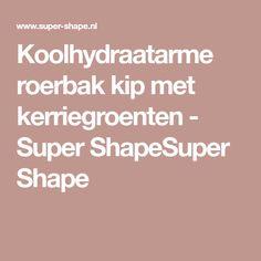 Koolhydraatarme roerbak kip met kerriegroenten - Super ShapeSuper Shape