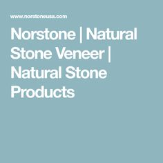 Norstone | Natural Stone Veneer | Natural Stone Products