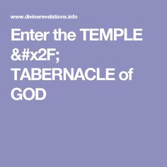 Enter the TEMPLE / TABERNACLE of GOD