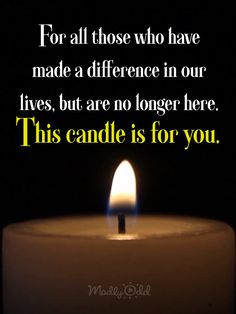 This candle is for all those who have made a a difference in our lives. #inspiraiton #grief #thanks #thankfulness #blessing #inspiration #meme #candle #loss #memorial