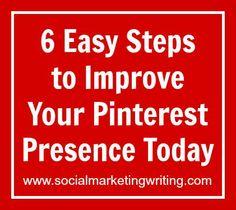 6 Easy Steps to Improve Your Pinterest Presence Today http://socialmarketingwriting.com/6-easy-steps-to-improve-your-pinterest-presence-today/