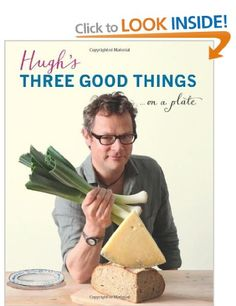 Hugh's Three Good Things: Hugh Fearnley-Whittingstall http://www.amazon.co.uk/Hughs-Three-Good-Things-Fearnley-Whittingstall/dp/1408828588/ref=tmm_hrd_title_0?ie=UTF8&qid=1405031203&sr=1-86