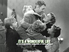 It's a wonderful life. No one is expendable, replacable, or better off dead. Do good. Make a difference. Love all.