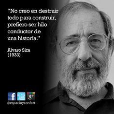 #FRASES No creo en destruir todo para construir, prefiero ser hilo conductor de una historia. Alvaro Siza
