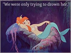 """I remember grimacing at this line in Peter Pan when I was younger ... when I hear it now I realize that this line could be the first time I ever felt disgust towards a """"mean girl"""" ... this nameless mermaid was the first mean girl of my life"""