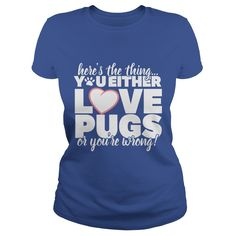 You Either Love Pugs #gift #ideas #Popular #Everything #Videos #Shop #Animals #pets #Architecture #Art #Cars #motorcycles #Celebrities #DIY #crafts #Design #Education #Entertainment #Food #drink #Gardening #Geek #Hair #beauty #Health #fitness #History #Holidays #events #Home decor #Humor #Illustrations #posters #Kids #parenting #Men #Outdoors #Photography #Products #Quotes #Science #nature #Sports #Tattoos #Technology #Travel #Weddings #Women