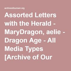 Assorted Letters with the Herald - MaryDragon, aelie - Dragon Age - All Media Types [Archive of Our Own]