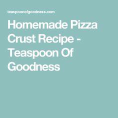 Homemade Pizza Crust Recipe - Teaspoon Of Goodness
