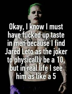 Jared is hot as fuck either way, but as the joker i find him so much sexier