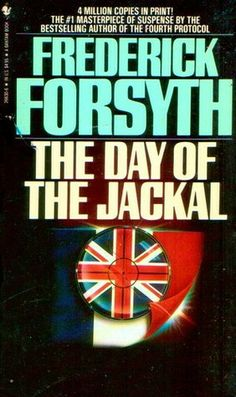 The Day of the Jackal Loved this Book, the movie with Bruce Willis and Richard Gere was a worthy translation