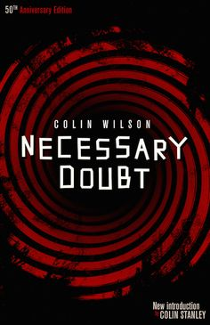 Colin Wilson's fifth novel, NECESSARY DOUBT (1964), is one of his most enjoyable. Reprinted for the first time in decades, with a new intro by Colin Stanley and vertiginous 60s-inspired cover art by M.S. Corley. http://www.valancourtbooks.com/necessary-doubt-1964.html