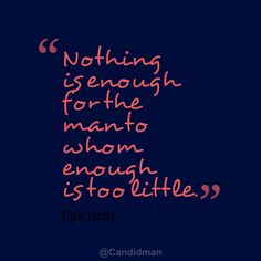 """""""Nothing is enough for the man to whom enough is too little"""". #Quotes by #Epicurus via @Candidman"""
