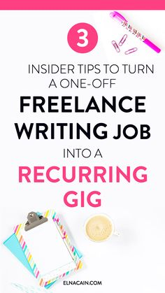 3 Insider Tips to Turn a One-Off Freelance Writing Job Into a Recurring Gig - Elna Cain