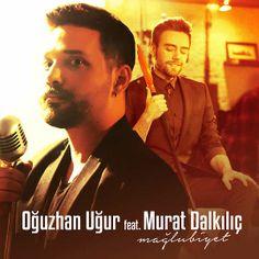 Oğuzhan Uğur feat. Murat Dalkılıç - Mağlubiyet
