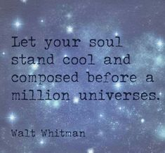 """Let your soul stand cool & composed before a million universes."" ~Walt Whitman #quote"