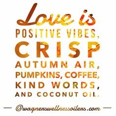 """37 Likes, 2 Comments - WagnersWellnessEssentialOilers (@wagnerswellness) on Instagram: """"Love is positive vibes, crisp autumn air, pumpkins, coffee, kind words, and coconut oil."""""""