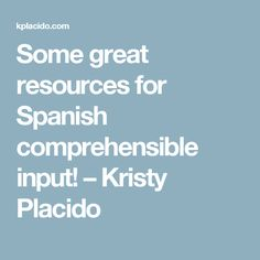 Some great resources for Spanish comprehensible input! – Kristy Placido